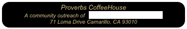 Proverbs CoffeeHouse A community outreach of   Peace Lutheran Church 71 Loma Drive Camarillo, CA 93010